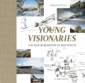 Young Visionaries: The New Generation of Architects - Chris van Uffelen
