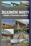 Železniční mosty v České a Slovenské republice - Josef Dušan
