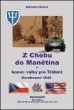 Z Chebu do Manětína – Konec války pro Trident - Bohuslav Balcar