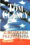 Z rozkazu prezidenta - Tom Clancy