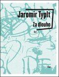 Za dlouho - Jaromír Typlt