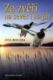 Za zvěří na sever i na jih - Ota Bouzek