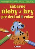 Zábavné úlohy a hry pre deti od 6 rokov - Ivana Maráková