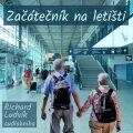 Začátečník na letišti - Richard Ludvík