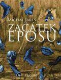Začátek eposu - Michal Jareš