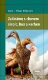 Začínáme s chovem slepic, hus a kachen - Estermann Marie–Theres
