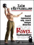 Začni s Kettlebellom! - Pavel Tsatsouline
