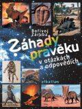 Záhady pravěku v otázkách a odpovědích - Bořivoj Záruba, ...