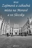 Zajímavá a záhadná místa na Moravě a ve Slezsku - Jiří Glet