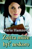 Zajtra môže byť neskoro - Mária Hamzová