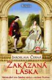 Zakázaná láska - neposlušný syn českého krále a krásná Filipina - Jaroslava Černá