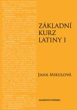 Základní kurz latiny I - Jana Mikulová