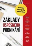 Základy úspěšného podnikání - Průvodce začínajícího podnikatele - Alena Šafrová Drášilová