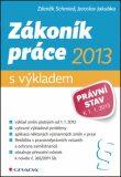 Zákoník práce 2013 s výkladem - Jaroslav Jakubka, ...