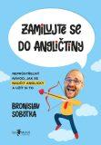 Zamilujte se do angličtiny: Neprůstřelný návod, jak se naučit anglicky a užít si to - Bronislav Sobotka