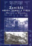 Zaniklé hrady, zámky a tvrze Moravy a Slezska - František Musil, ...