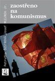 Zaostřeno na komunismus - Petruška Šustrová, ...