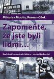 Zapomeňte, že jste byli lidmi... - Roman Cílek, Miloslav Moulis
