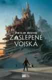 Zaslepené vojská - Philip Reeve