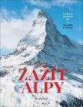 Zažít Alpy - Cestovat, poznávat, jíst - Erickson Meredith