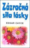 Zázračná sila lásky - Edgar Cayce