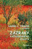 Zázraky každodenného života - Louise L. Hay