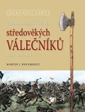 Zbraně a bojové techniky středověkých válečníků - Martin J. Dougherty