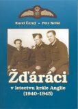 Žďáráci v letectvu krále Anglie (1940 - 1945) - Karel Černý, Petr Krčál