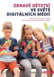 Zdravé dětství ve světě digitálních médií - kolektiv autorů