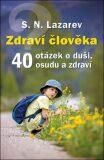 Zdraví člověka - 40 otázek o duši, osudu a zdraví - Sergej N. Lazarev