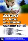 Zdraví je v hlavě, ne v lékárně - Alexander Svijaš