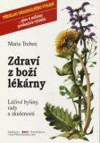 Zdraví z boží lékárny - Maria Trebenová