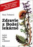 Zdravie z Božej lekárne - Maria Trebenová