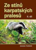 Ze stínů karpatských pralesů - Hubálek Jaroslav