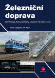 Železniční doprava - technologie, řízení, grafikony a dalších 100 zajímavostí - Jiří Kolář, ...