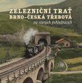 Železniční trať Brno – Česká Třebová na starých pohlednicích - Karel Černý