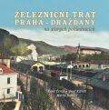 Železniční trať Praha-Drážďany na starých pohlednicích - Karel Černý, ...