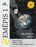 Zeměpis 1 - Pracovní sešit - Planeta Země, glóbus a mapa, přírodní složky a oblasti Země - Jaromír Demek, ...