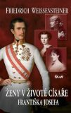Ženy v životě císaře Františka Josefa - Friedrich Weissensteiner