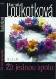 Žít jednou spolu - Jarmila Loukotková