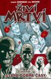 Živí mrtví 1 - Staré dobré časy - Robert Kirkman
