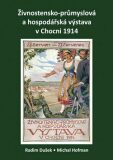 Živnostensko-průmyslová a hospodářská výstava v Chocni 1914 - Radim Dušek, Michal Hofman
