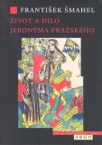 Život a dílo Jeronýma Pražského - František Šmahel