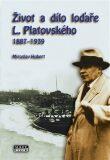 Život a dílo loďaře L. Platovského 1887–1939 - Miroslav Hubert