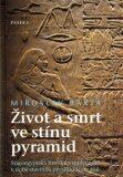 Život a smrt ve stínu pyramid - Miroslav Bárta
