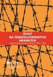 Život na československých hranicích - Jaroslav Pažout, ...