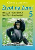 Život na Zemi 5 - Přírodověda pro 5. ročník ZŠ (původní vydání) - Helena Kholová