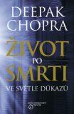Život po smrti ve světle důkazů - Deepak Chopra