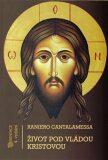 Život pod vládou Kristovou - Raniero Cantalamessa