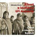 Život s indiány tří Amerik - Miroslav Černý